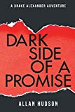 The Dark Side of a Promise: 1 (A Drake Alexander Adventure)