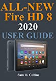 All-New Fire HD 8  2020 User Guide: A Newbie to Expert Guide to Master the new Fire HD 8  Tablet (New 2020 Model) in 2 Hours!