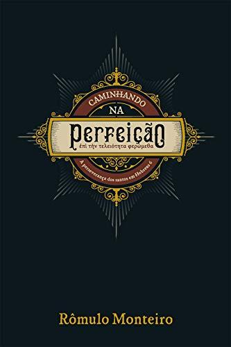 Caminhando na perfeição: A perseverança dos santos em Hebreus 6