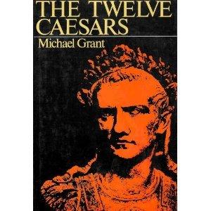 The Twelve Caesars (Exploring the Personalities of Julius Caesar, Augustus, Tiberius, Caligula, Claudius, Nero, Galba, Otho, Vitellius, Vespasian, Titus, and Domitian)