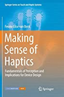 Making Sense of Haptics: Fundamentals of Perception and Implications for Device Design (Springer Series on Touch and Haptic Systems)