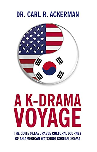 A K-Drama Voyage: The Quite Pleasurable Cultural Journey of an American Watching Korean Drama (English Edition)