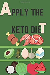 Apply The Keto Diet: 90 days Keto Diet Planner, Change Habits ,Cookbook,Change your Life, Lose Weight, Build  Muscle, Count Macronutrients in your Diet
