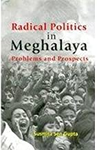 Radical Politics in Meghalaya Problems and Prospects