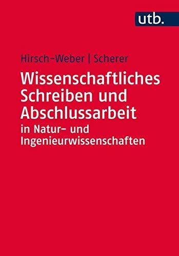 Wissenschaftliches Schreiben und Abschlussarbeit in Natur- und Ingenieurwissenschaften: Grundlagen - Praxisbeispiele - Übungen