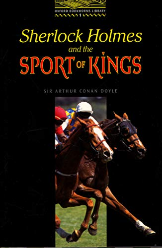 """The Oxford Bookworms Library: Stage 1: 400 Headwords: """"Sherlock Holmes and the Sport of Kings"""" (Bookworms)の詳細を見る"""