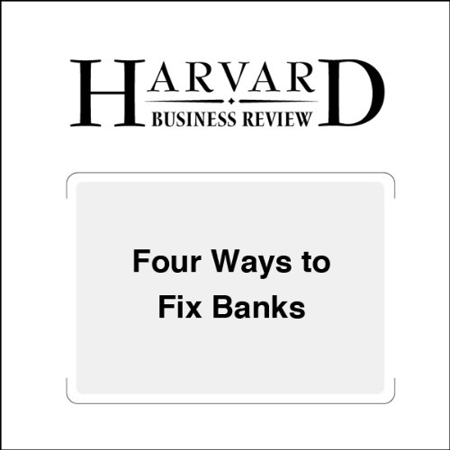 Four Ways to Fix Banks (Harvard Business Review) audiobook cover art