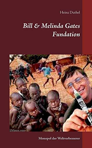 Bill & Melinda Gates Fundation: Monopol der Weltverbesserer