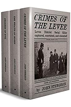 The Levee District Three: Crimes of the Levee, The Wrath of Moses, and Degrees of Evil by [John Sturgeon]