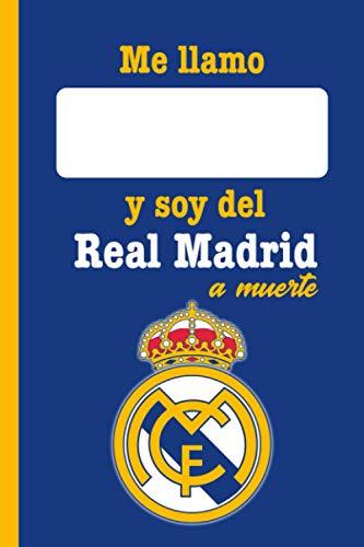 Me llamo... y soy del Real Madrid a muerte: Cuaderno Real Madrid. Regalo para seguidores del Madrid. Libreta fans del...