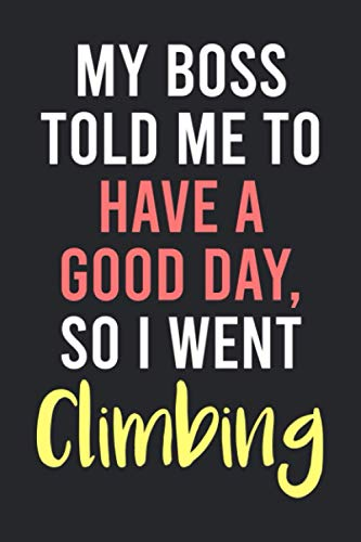 Climbing Funny Journal: Blank Lined Notebook For Rock And Mountain Climbers, Climbing Gift For Women Men And Kids.