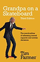 Grandpa on a Skateboard: The practicalities of assessing mental capacity and unwise decisions