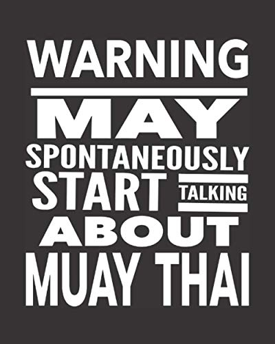 """Warning May Spontaneously Start Talking About Muay Thai: Journal Notebook For The Martial Arts Man Woman Guy Girl, Best Funny MuayThai Gift For Kru Teacher Student - Black Cover 8""""x10"""""""