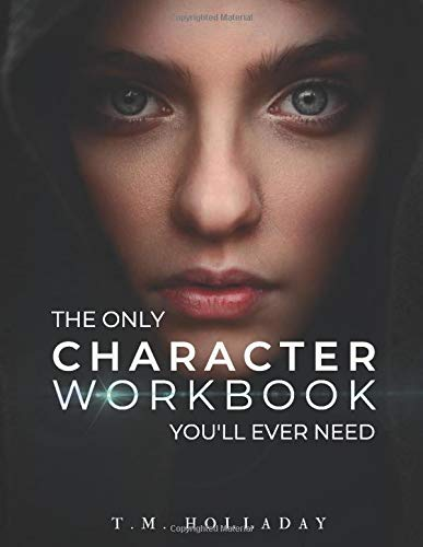 The Only Character Workbook You'll Ever Need: Your New Character Bible