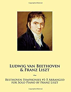 Beethoven Symphonies #1-5 Arranged for Solo Piano by Franz Liszt