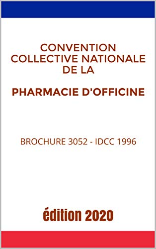 Convention collective nationale de la pharmacie d'officine - Brochure 3052 - IDCC 1996: Version en vigueur (French Edition)
