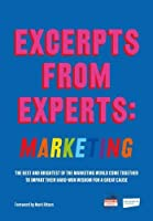 Excerpts from Experts: Marketing: The best and brightest of the marketing world come together to impart their hard-won wisdom for a great cause