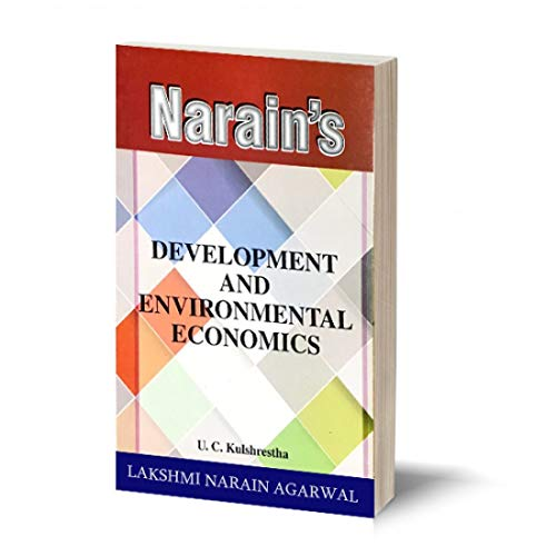 Narain's Development And Environmental Economics Refresher course-For B.A., B.Com. (Pass & Hons.), M.A., C.A., Civil Services (Preliminary) Examination and other Competitive Examinations and also covering U.G.C. Syllabus as prescribed