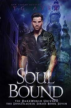 Soul Bound: A SoulTracker Novel #7: A DarkWorld: Soultracker Series by [T.G. Ayer]