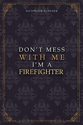 Notebook Planner Don't Mess With Me I'm A Firefighter Luxury Job Title Working Cover: Work List, 120 Pages, Budget Tracker, Teacher, Pocket, A5, 5.24 x 22.86 cm, Budget Tracker, 6x9 inch, Diary