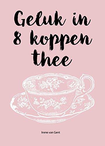 Geluk in 8 koppen thee: de weg naar leven en werken vanuit jouw essentie