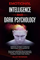 Emotional intelligence and Dark Psychology: Imrpove yourself through Emotional Intelligence 2.0; Build and Manage Relationships, Control Your Emotions and free yourself from Toxic people