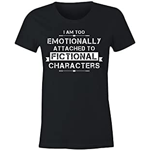6TN Ladies Fitted I'm Too Emotionally Attached to Fictional Characters T Shirt (Black, Large)