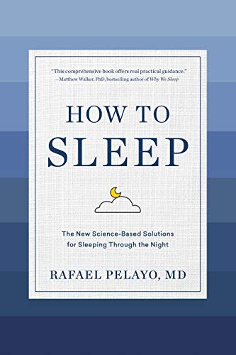 How to Sleep: The New Science-Based Solutions for...