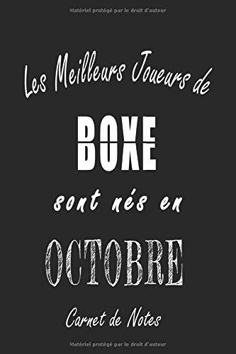 Les Meilleurs Joueurs de BOXE sont nés en Octobre carnet de notes: Carnet de note pour les joureurs de BOXE nés en Octobre cadeaux pour un ami, une ... quelqu'un de la famille né en Octobre