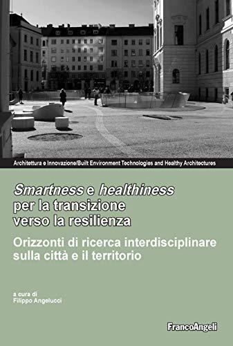 Smartness e healthness per la transizione verso la resilienza. Orizzonti di ricerca interdisciplinare sulla città e il territorio