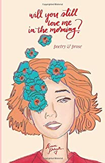 Will you still love me in the morning?: Poetry and Prose