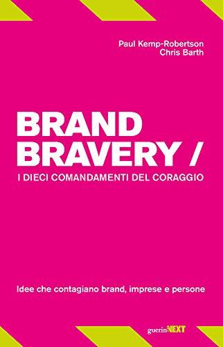 Brand bravery. I dieci comandamenti del coraggio
