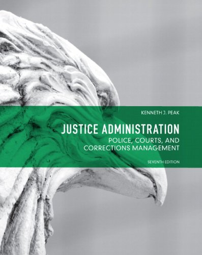 Justice Administration: Police, Courts and Corrections...