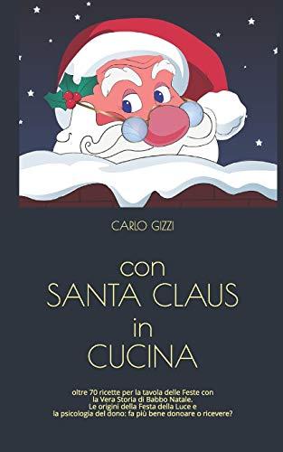 con SANTA CLAUS in CUCINA: ricette per la tavola delle Feste con la Vera Storia di Babbo Natale