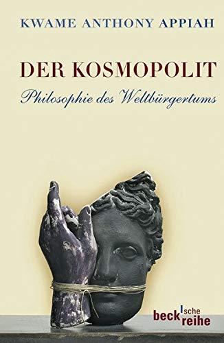 Der Kosmopolit: Philosophie des Weltbürgertums (Beck'sche Reihe)