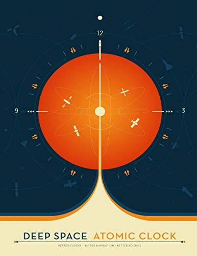 The Deep Space Atomic Clock: NASA Themed Astronomer Notes or Engineering Logbook: A Journal, Workbook for Engineers, Physics, Cosmology, Astronomy Students and Outer Space Nerds (Space Travel Posters)