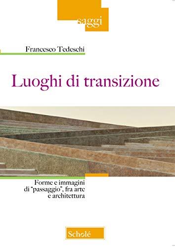 Luoghi di transizione. Forme e immagini di «passaggio», fra arte e architettura