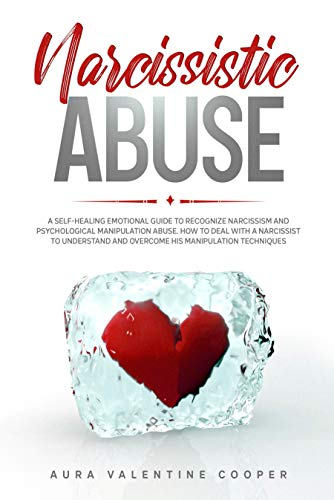 Narcissistic Abuse: A Self-Healing Emotional Guide to Recognize Narcissism and Psychological Manipulation...
