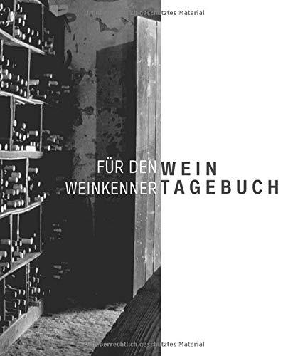 Wein Tagebuch für den Weinkenner: Bewertungsbogen zum Eintragen von Weinverkostungen: Perfekter Begleiter bei der Weindegustation, mit Inhaltsverzeichnis und Platz für eigene Notizen