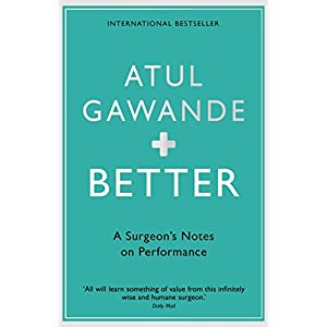 Better: A Surgeon's Notes on Performance Kindle Edition