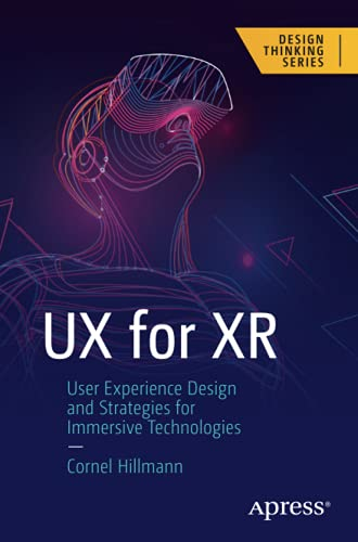 Compare Textbook Prices for UX for XR: User Experience Design and Strategies for Immersive Technologies Design Thinking 1st ed. Edition ISBN 9781484270196 by Hillmann, Cornel