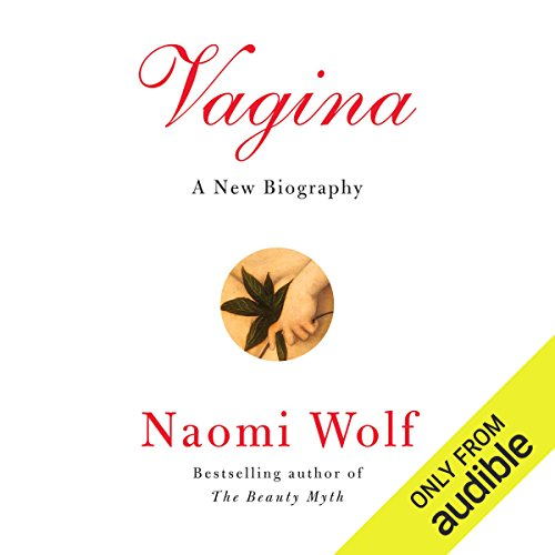 Vagina     A New Biography              Written by:                                                                                                                                 Naomi Wolf                               Narrated by:                                                                                                                                 Therese Plummer                      Length: 13 hrs and 20 mins     6 ratings     Overall 5.0