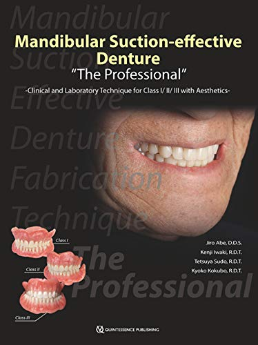 "Mandibular Suction-effective Denture ""The Professional"": Clinical and Laboratory Technique for Class I/II/III with Aesthetics"