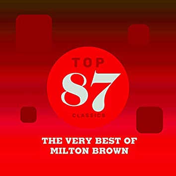 Top 87 Classics - The Very Best of Milton Brown