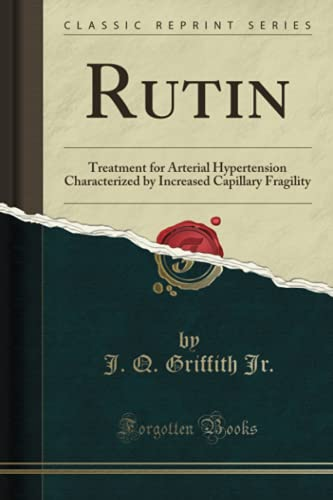 Rutin: Treatment for Arterial Hypertension Characterized by Increased Capillary Fragility (Classic Reprint)