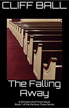 The Falling Away: Christian End Times Novel (Perilous Times Book 1) by [Cliff Ball]