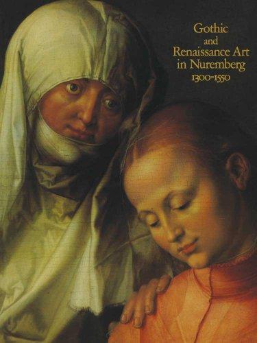 Download Gothic and Renaissance Art in Nuremberg, 1300–1550 0300200943
