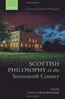 Scottish Philosophy in the Seventeenth Century (A History of Scottish Philosophy)