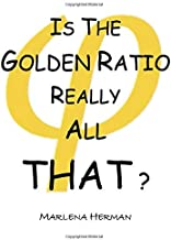 Is The Golden Ratio Really All That?: (Print Edition in Black and White)