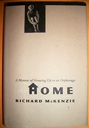 The Home: A Memoir of Growing Up in an Orphanage by Richard B. McKenzie (1996-02-01)
